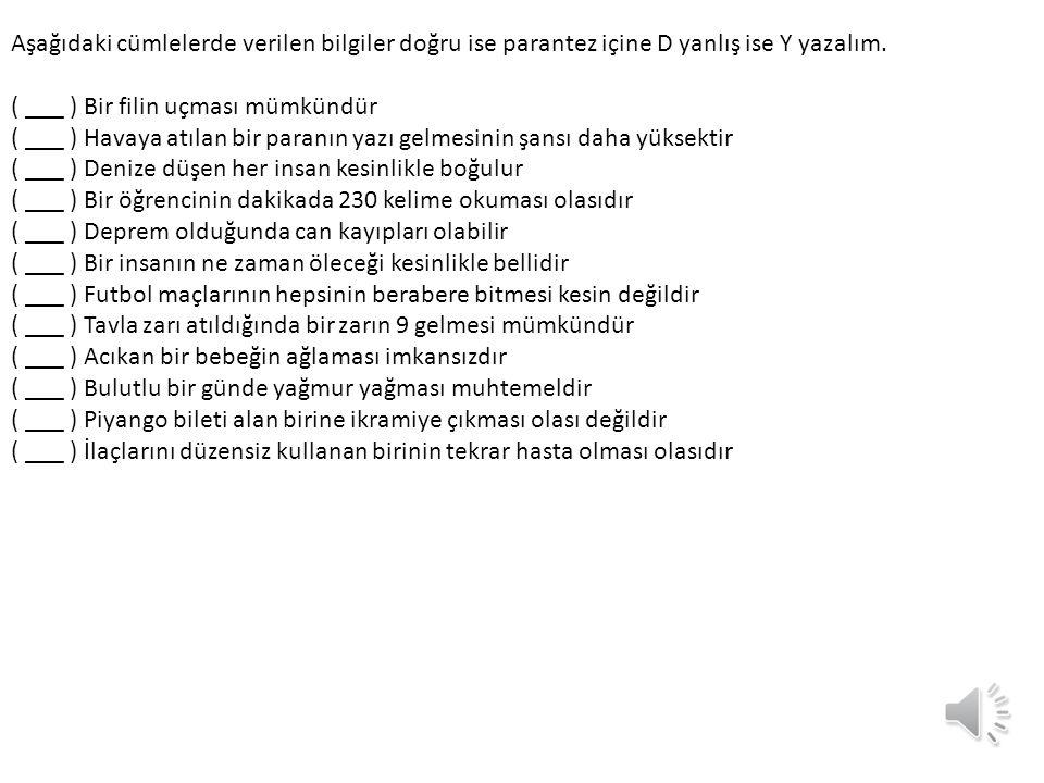 Aşağıdaki cümlelerde verilen bilgiler doğru ise parantez içine D yanlış ise Y yazalım.