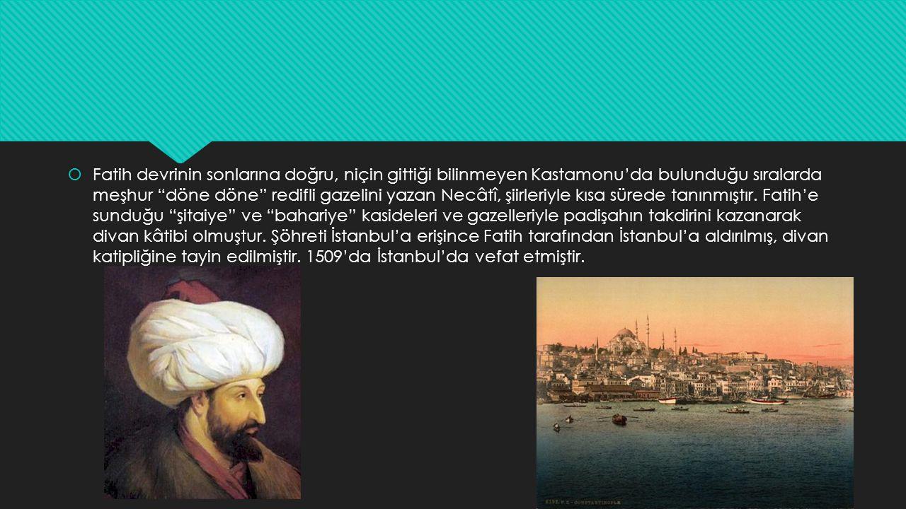 Fatih devrinin sonlarına doğru, niçin gittiği bilinmeyen Kastamonu'da bulunduğu sıralarda meşhur döne döne redifli gazelini yazan Necâtî, şiirleriyle kısa sürede tanınmıştır.