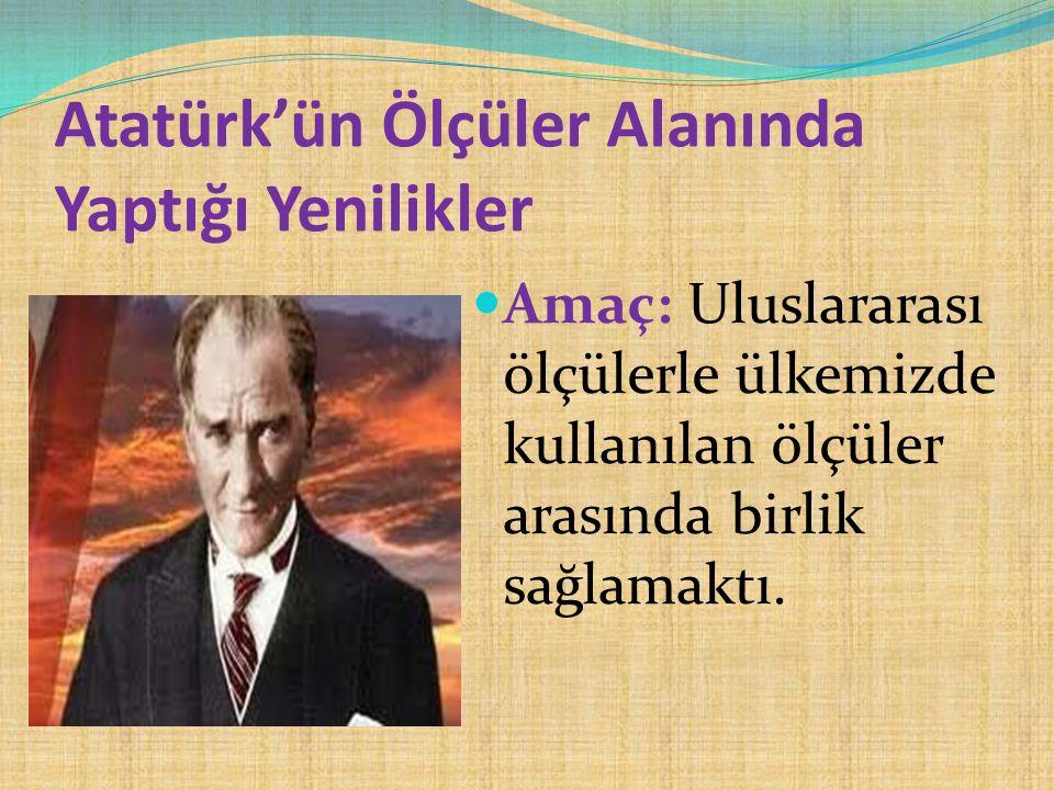 Atatürk'ün Ölçüler Alanında Yaptığı Yenilikler