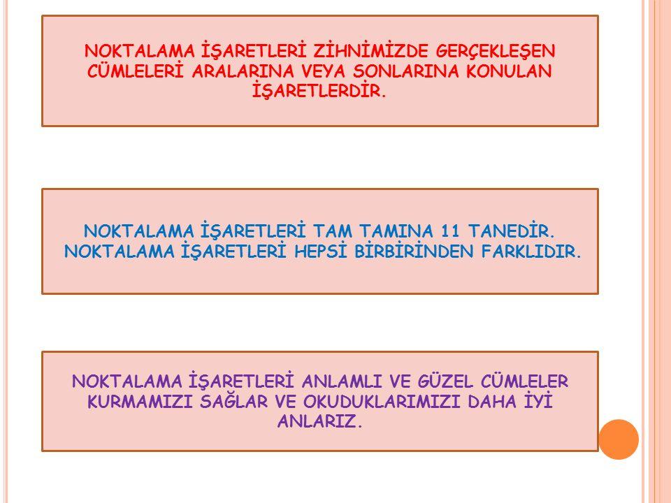 NOKTALAMA İŞARETLERİ TAM TAMINA 11 TANEDİR.