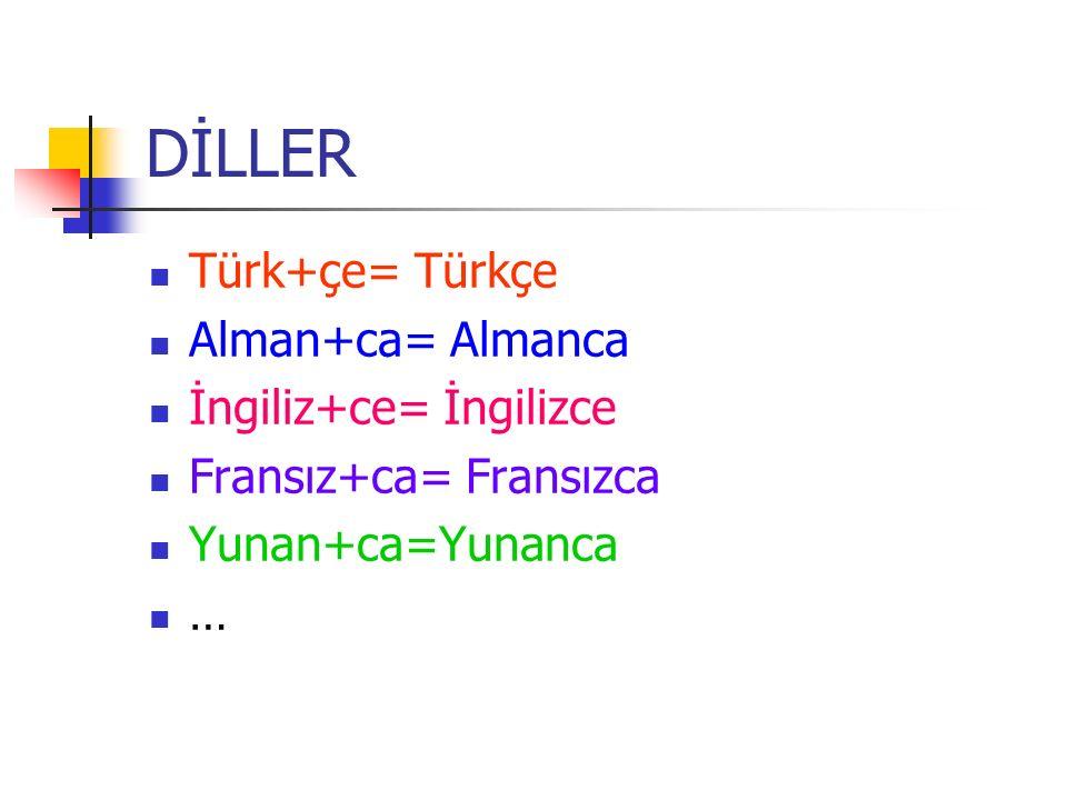 DİLLER Türk+çe= Türkçe Alman+ca= Almanca İngiliz+ce= İngilizce