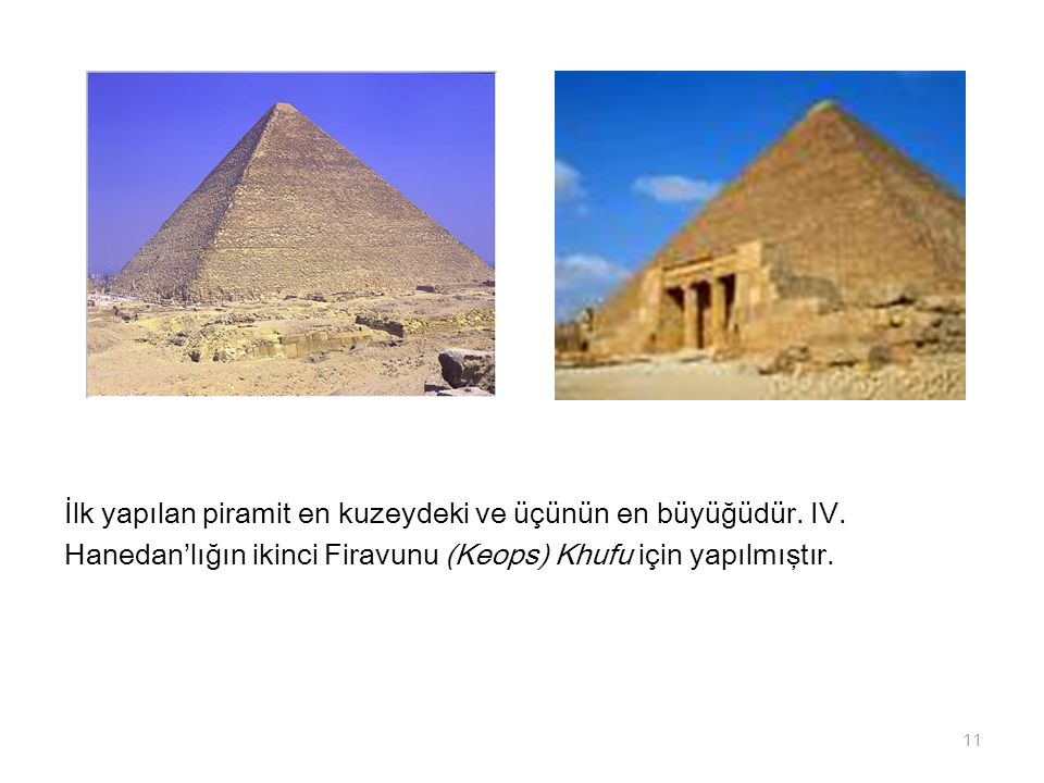 İlk yapılan piramit en kuzeydeki ve üçünün en büyüğüdür. IV.