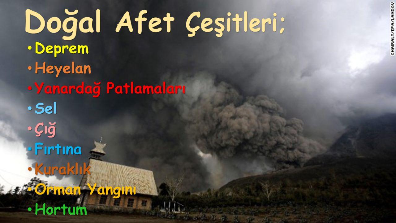Doğal Afet Çeşitleri; Deprem Heyelan Yanardağ Patlamaları Sel Çığ