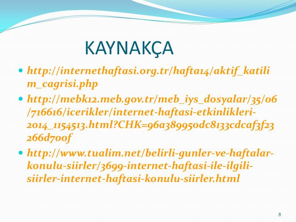 KAYNAKÇA http://internethaftasi.org.tr/hafta14/aktif_katilim_cagrisi.php.