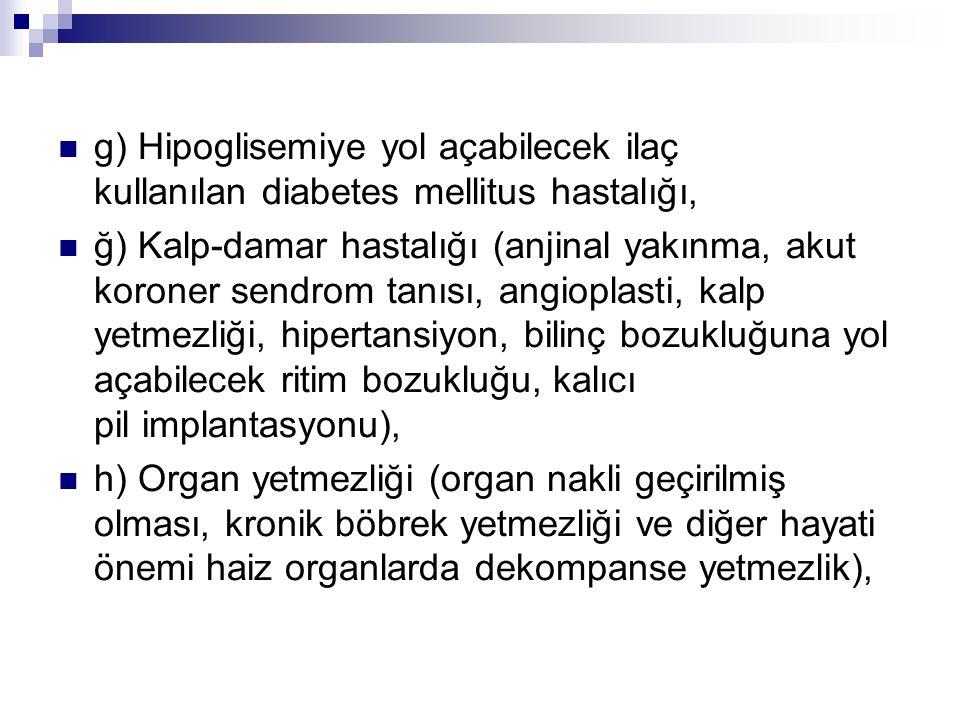 g) Hipoglisemiye yol açabilecek ilaç kullanılan diabetes mellitus hastalığı,