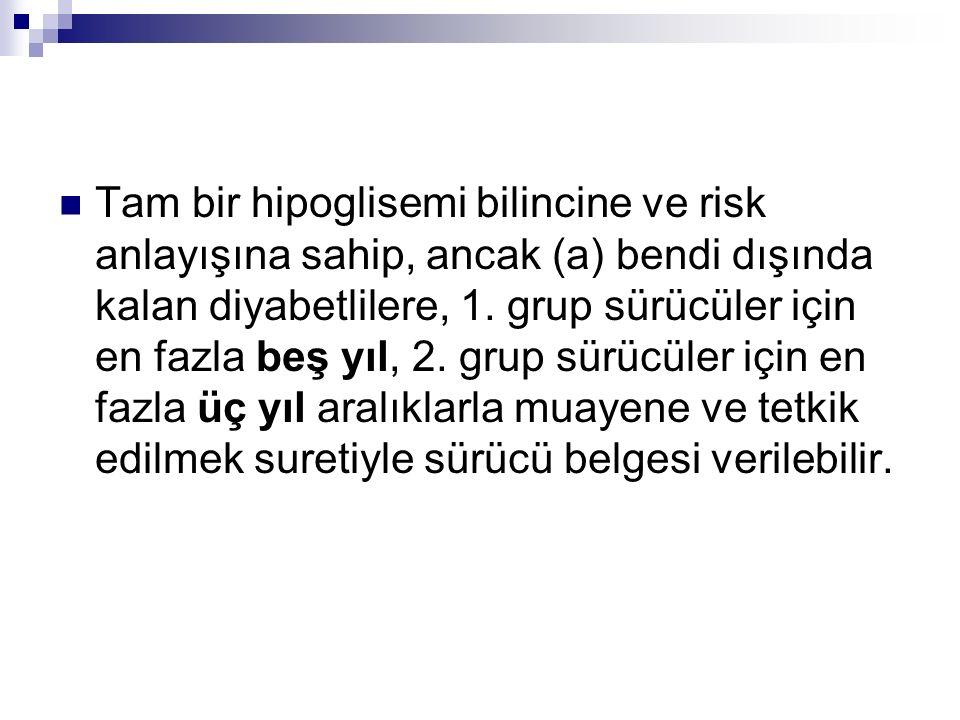 Tam bir hipoglisemi bilincine ve risk anlayışına sahip, ancak (a) bendi dışında kalan diyabetlilere, 1.