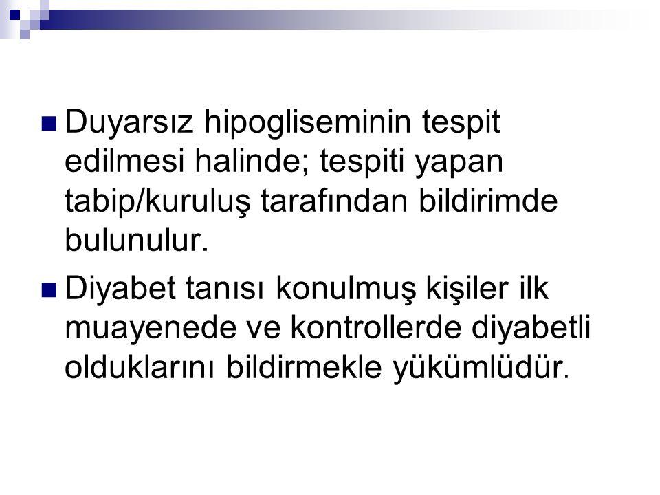 Duyarsız hipogliseminin tespit edilmesi halinde; tespiti yapan tabip/kuruluş tarafından bildirimde bulunulur.