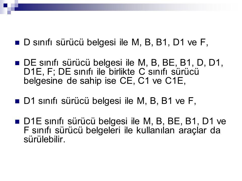 D sınıfı sürücü belgesi ile M, B, B1, D1 ve F,