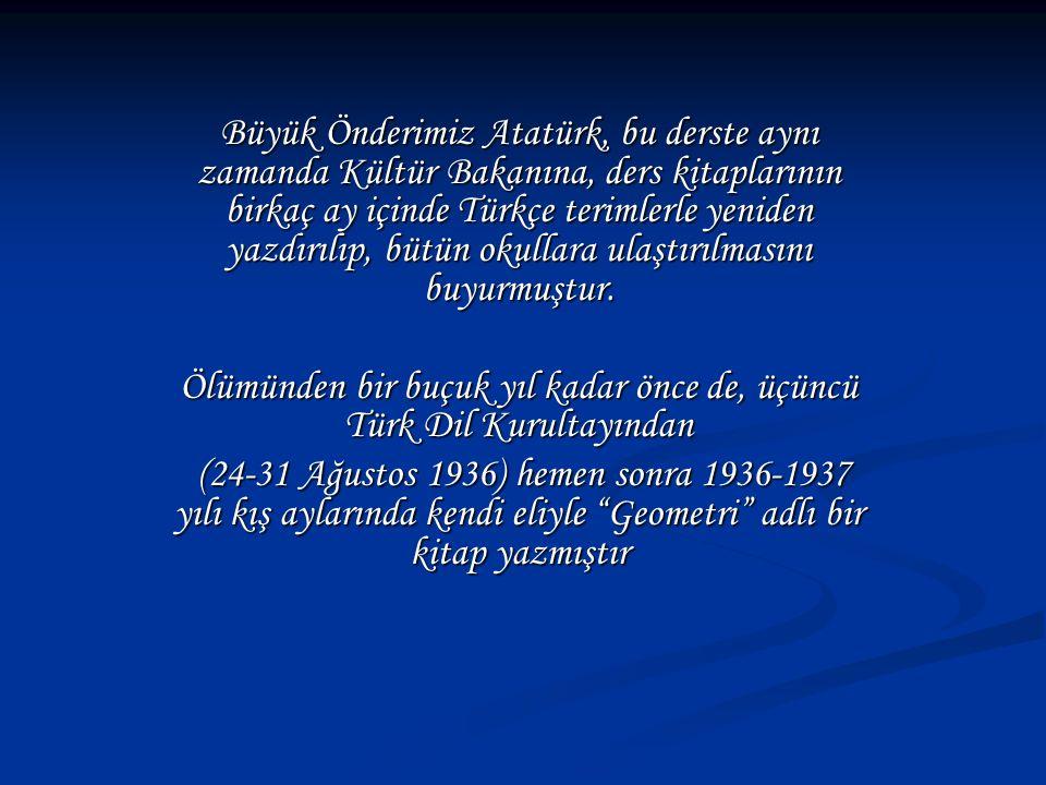 Ölümünden bir buçuk yıl kadar önce de, üçüncü Türk Dil Kurultayından