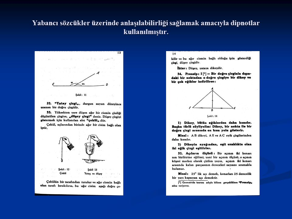 Yabancı sözcükler üzerinde anlaşılabilirliği sağlamak amacıyla dipnotlar kullanılmıştır.