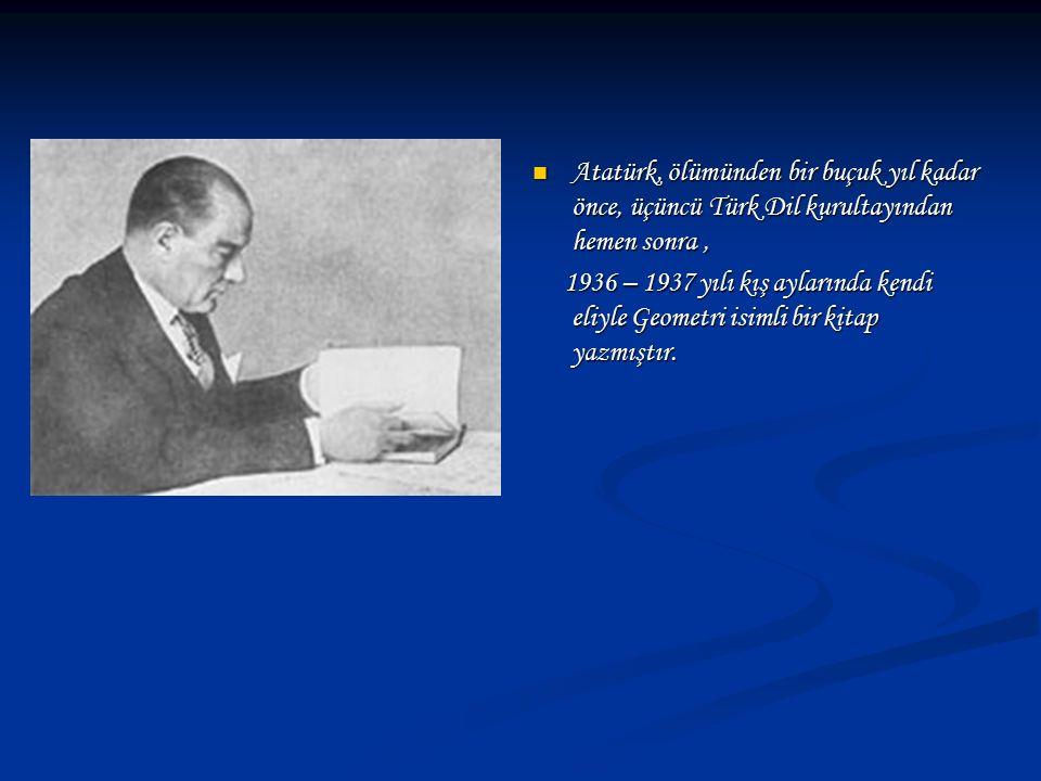 Atatürk, ölümünden bir buçuk yıl kadar önce, üçüncü Türk Dil kurultayından hemen sonra ,