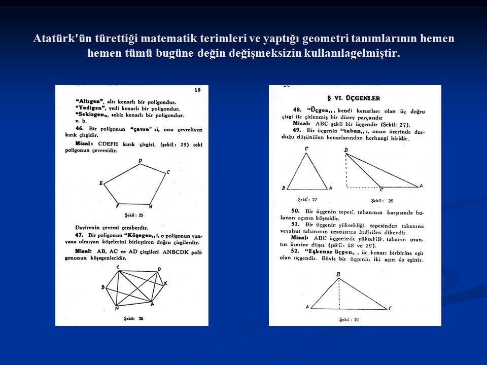 Atatürk ün türettiği matematik terimleri ve yaptığı geometri tanımlarının hemen hemen tümü bugüne değin değişmeksizin kullanılagelmiştir.