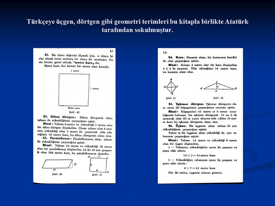Türkçeye üçgen, dörtgen gibi geometri terimleri bu kitapla birlikte Atatürk tarafından sokulmuştur.