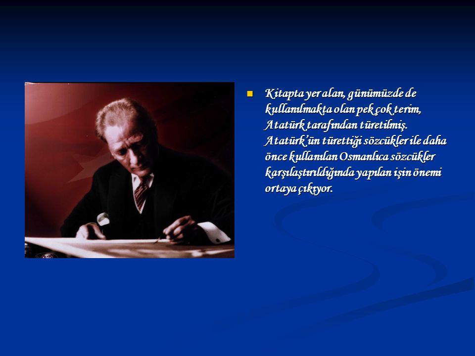Kitapta yer alan, günümüzde de kullanılmakta olan pek çok terim, Atatürk tarafından türetilmiş.