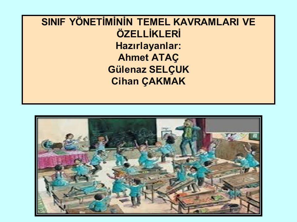 SINIF YÖNETİMİNİN TEMEL KAVRAMLARI VE ÖZELLİKLERİ Hazırlayanlar: Ahmet ATAÇ Gülenaz SELÇUK Cihan ÇAKMAK