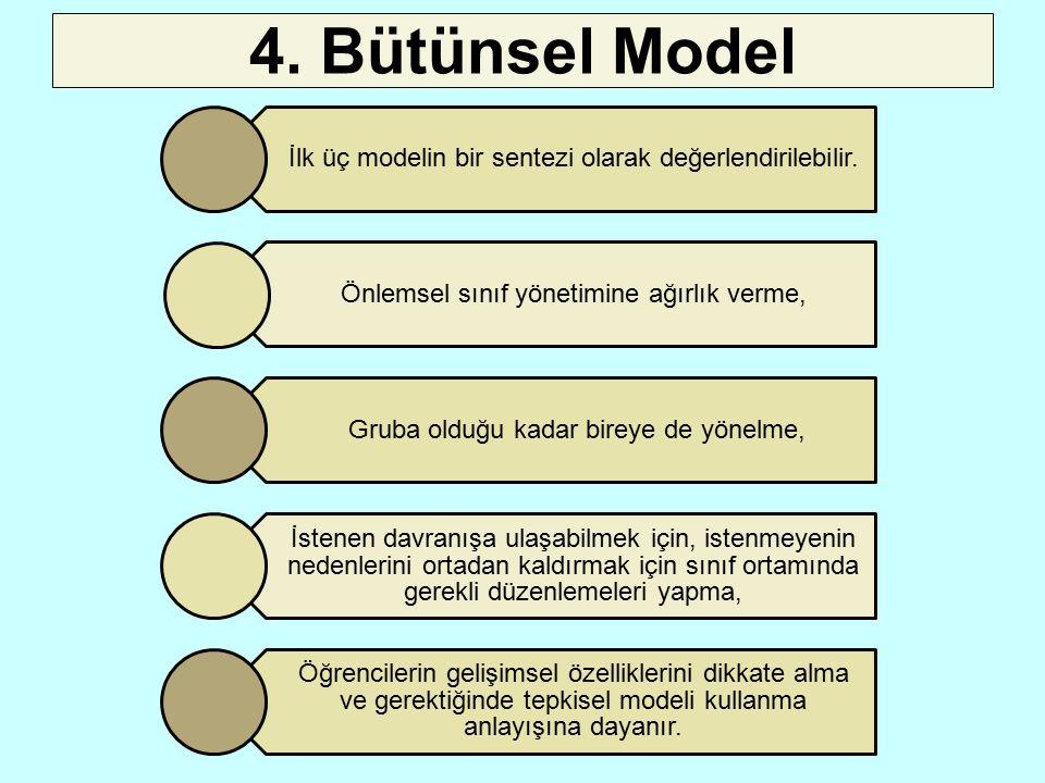 4. Bütünsel Model İlk üç modelin bir sentezi olarak değerlendirilebilir. Önlemsel sınıf yönetimine ağırlık verme,