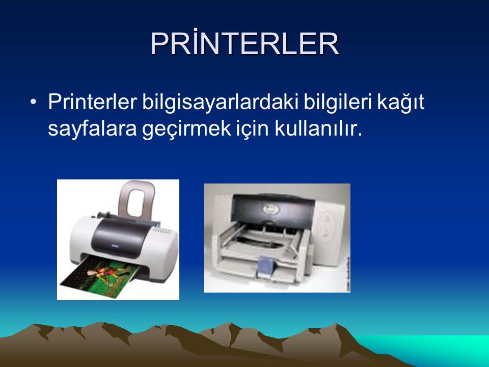 PRİNTERLER Printerler bilgisayarlardaki bilgileri kağıt sayfalara geçirmek için kullanılır.