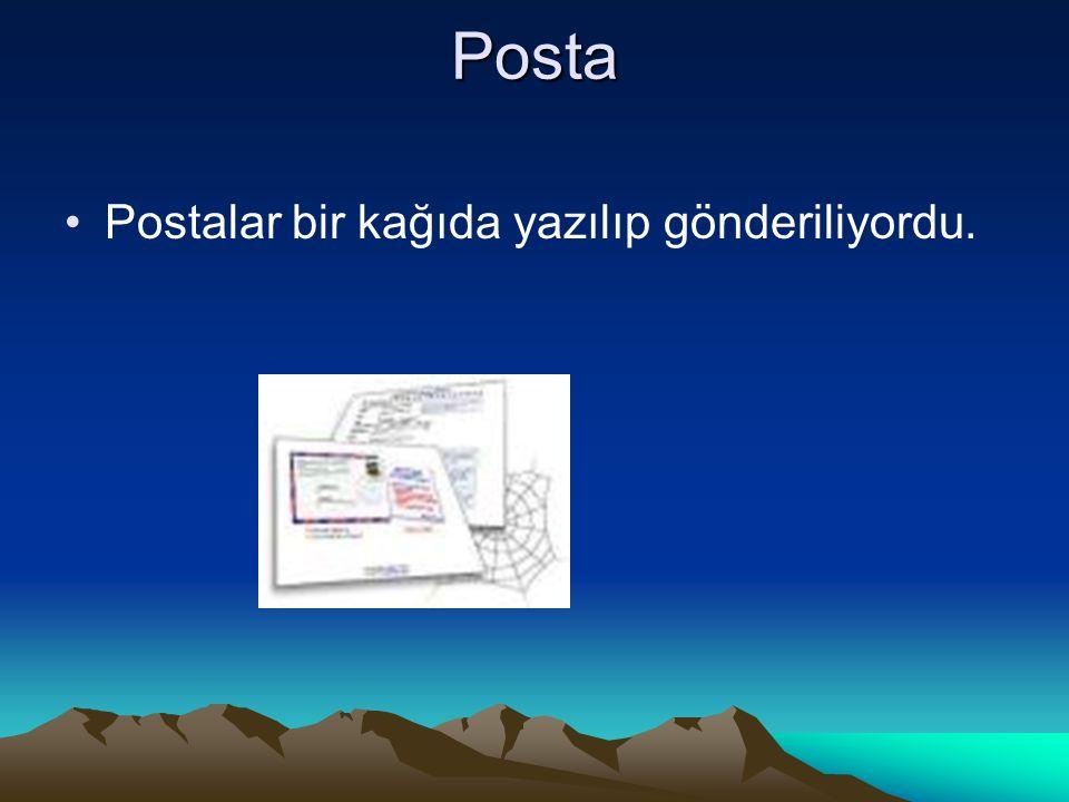 Posta Postalar bir kağıda yazılıp gönderiliyordu.