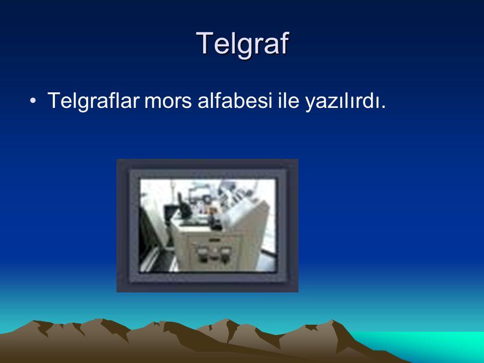 Telgraf Telgraflar mors alfabesi ile yazılırdı.