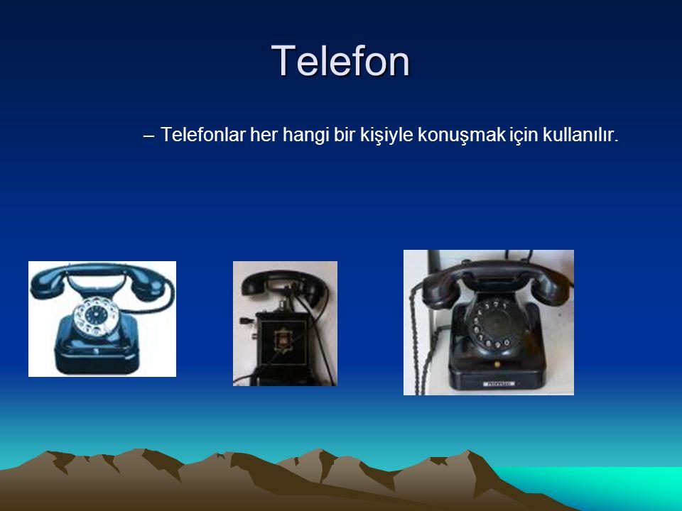Telefon Telefonlar her hangi bir kişiyle konuşmak için kullanılır.