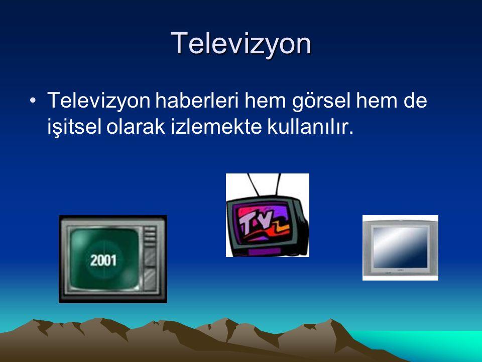 Televizyon Televizyon haberleri hem görsel hem de işitsel olarak izlemekte kullanılır.