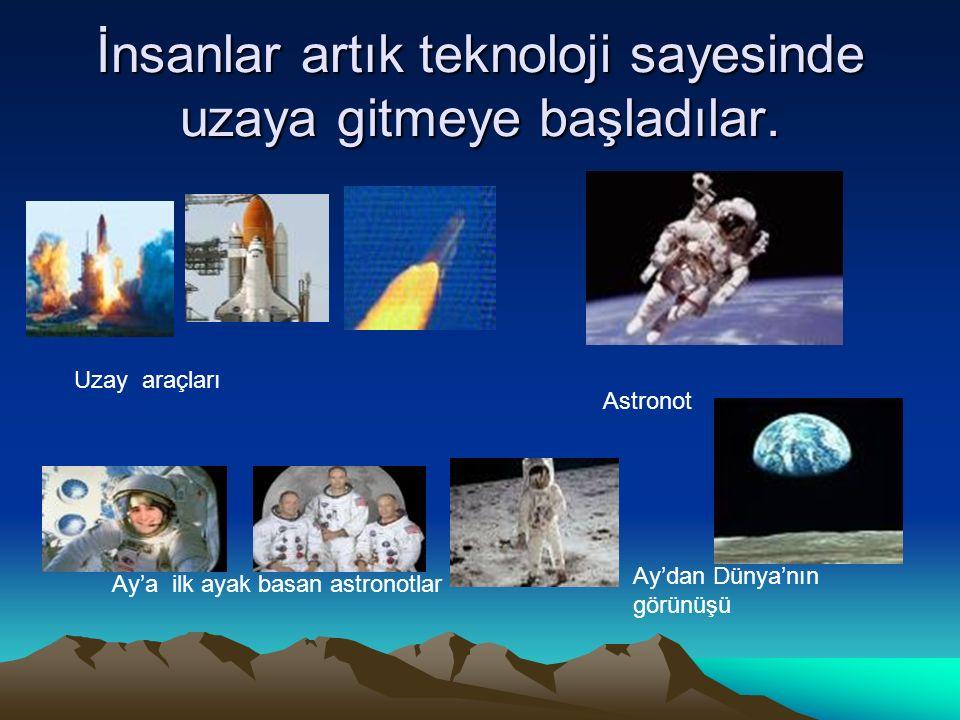 İnsanlar artık teknoloji sayesinde uzaya gitmeye başladılar.