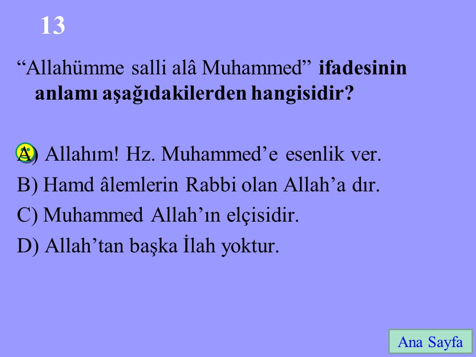 13 Allahümme salli alâ Muhammed ifadesinin anlamı aşağıdakilerden hangisidir A) Allahım! Hz. Muhammed'e esenlik ver.