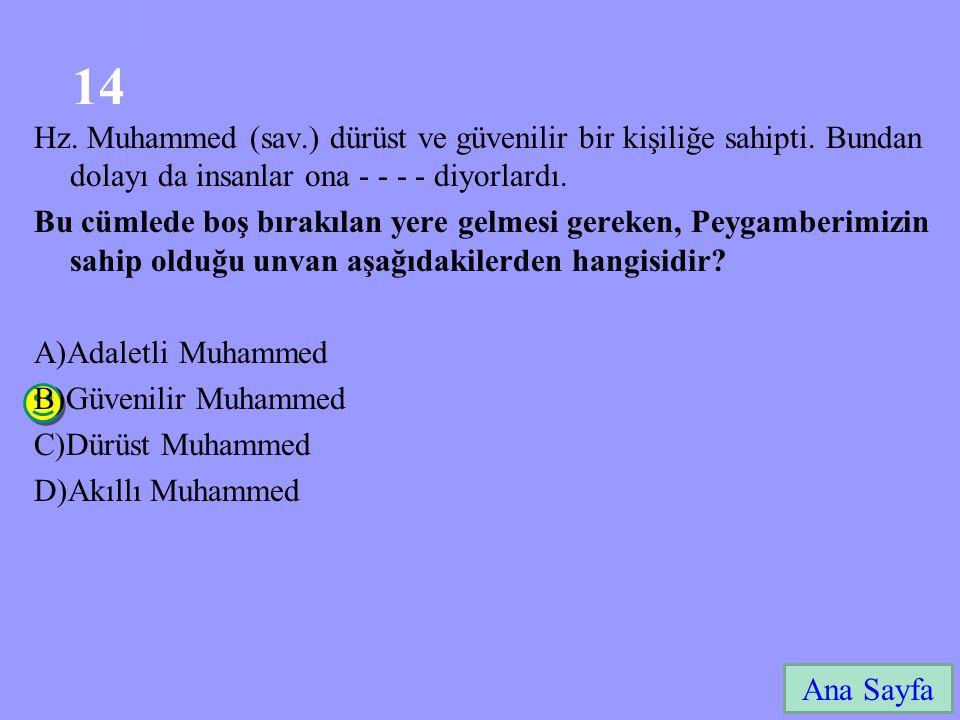 3-40 140 Hz. Muhammed (sav.) dürüst ve güvenilir bir kişiliğe sahipti. Bundan dolayı da insanlar ona - - - - diyorlardı.