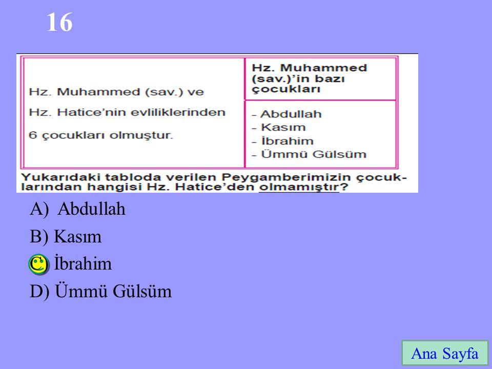 16 Abdullah B) Kasım C) İbrahim D) Ümmü Gülsüm Ana Sayfa