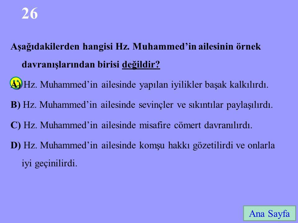 26 Aşağıdakilerden hangisi Hz. Muhammed'in ailesinin örnek davranışlarından birisi değildir