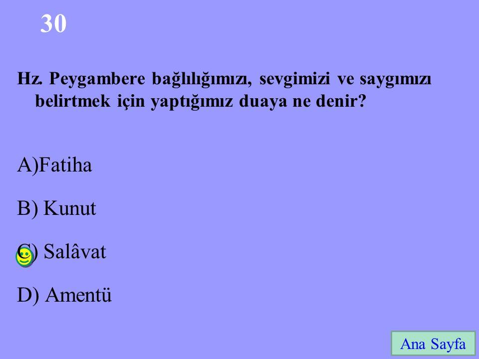 30 A)Fatiha B) Kunut C) Salâvat D) Amentü