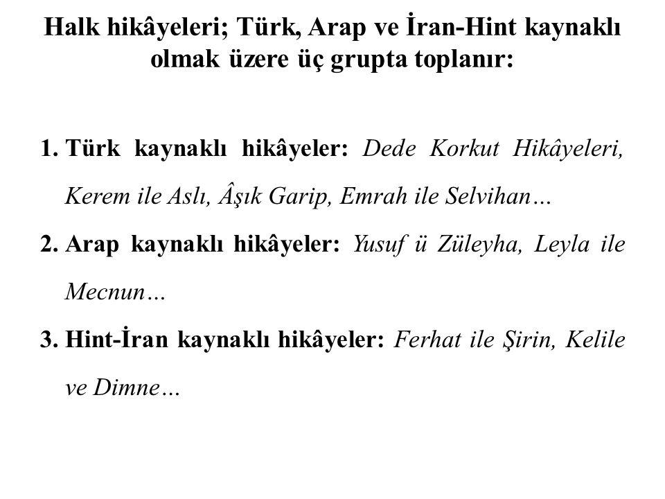 Halk hikâyeleri; Türk, Arap ve İran-Hint kaynaklı olmak üzere üç grupta toplanır: