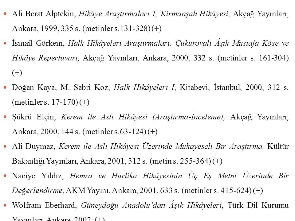 Ali Berat Alptekin, Hikâye Araştırmaları 1, Kirmanşah Hikâyesi, Akçağ Yayınları, Ankara, 1999, 335 s. (metinler s.131-328) (+)