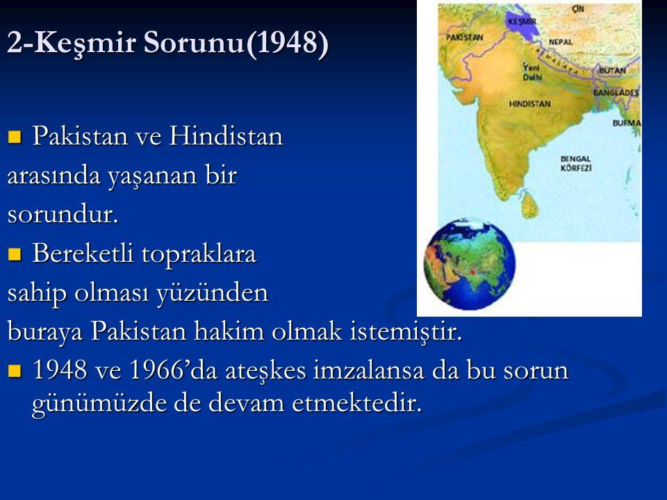 2-Keşmir Sorunu(1948) Pakistan ve Hindistan arasında yaşanan bir