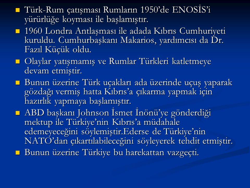 Türk-Rum çatışması Rumların 1950'de ENOSİS'i yürürlüğe koyması ile başlamıştır.