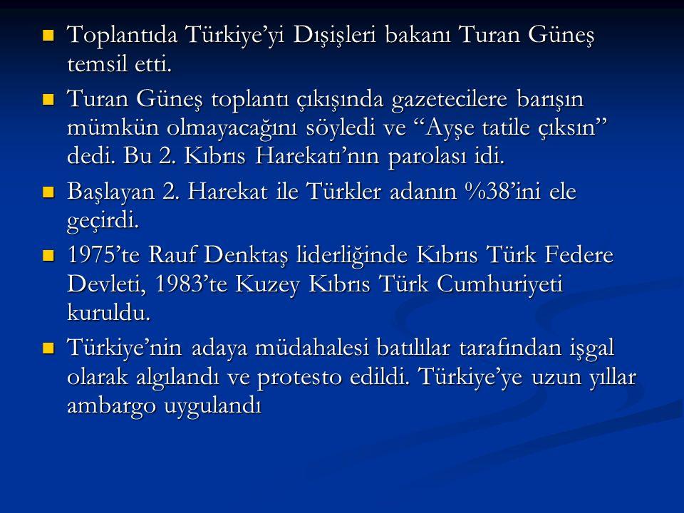 Toplantıda Türkiye'yi Dışişleri bakanı Turan Güneş temsil etti.