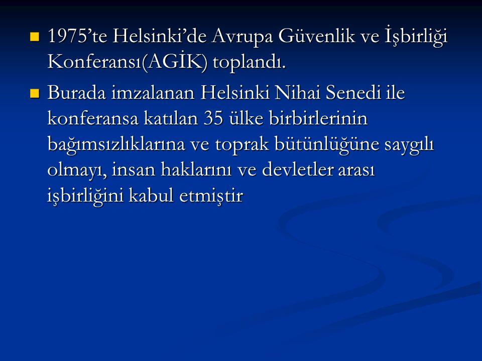 1975'te Helsinki'de Avrupa Güvenlik ve İşbirliği Konferansı(AGİK) toplandı.