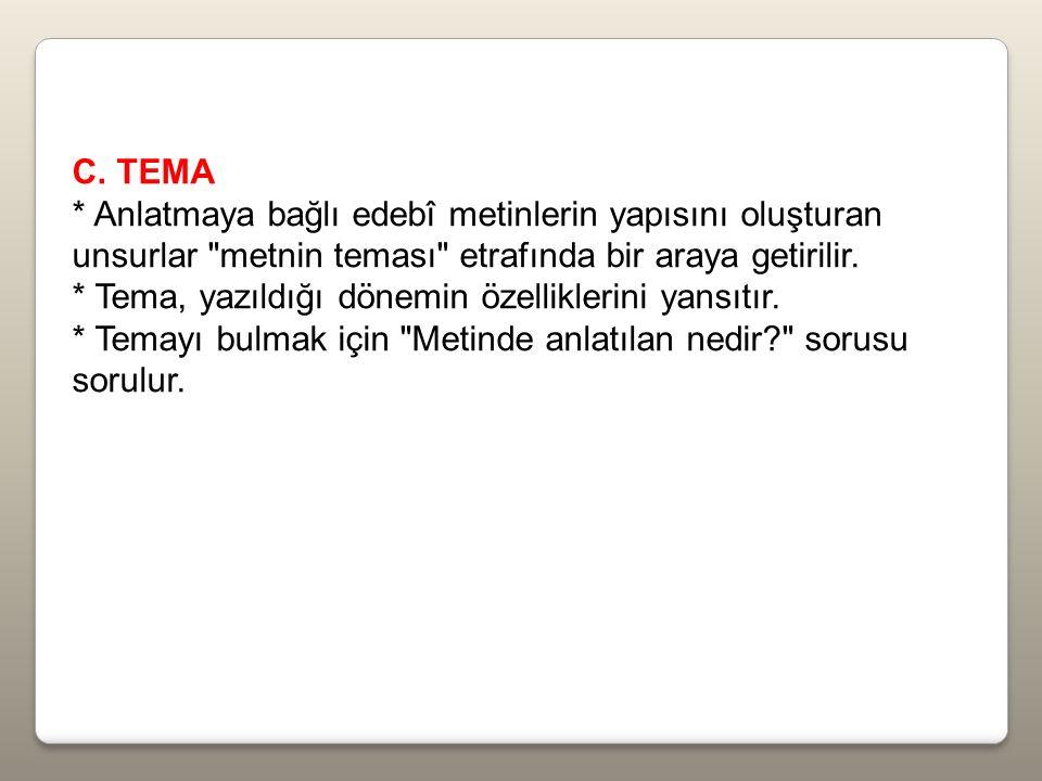 C. TEMA * Anlatmaya bağlı edebî metinlerin yapısını oluşturan unsurlar metnin teması etrafında bir araya getirilir.