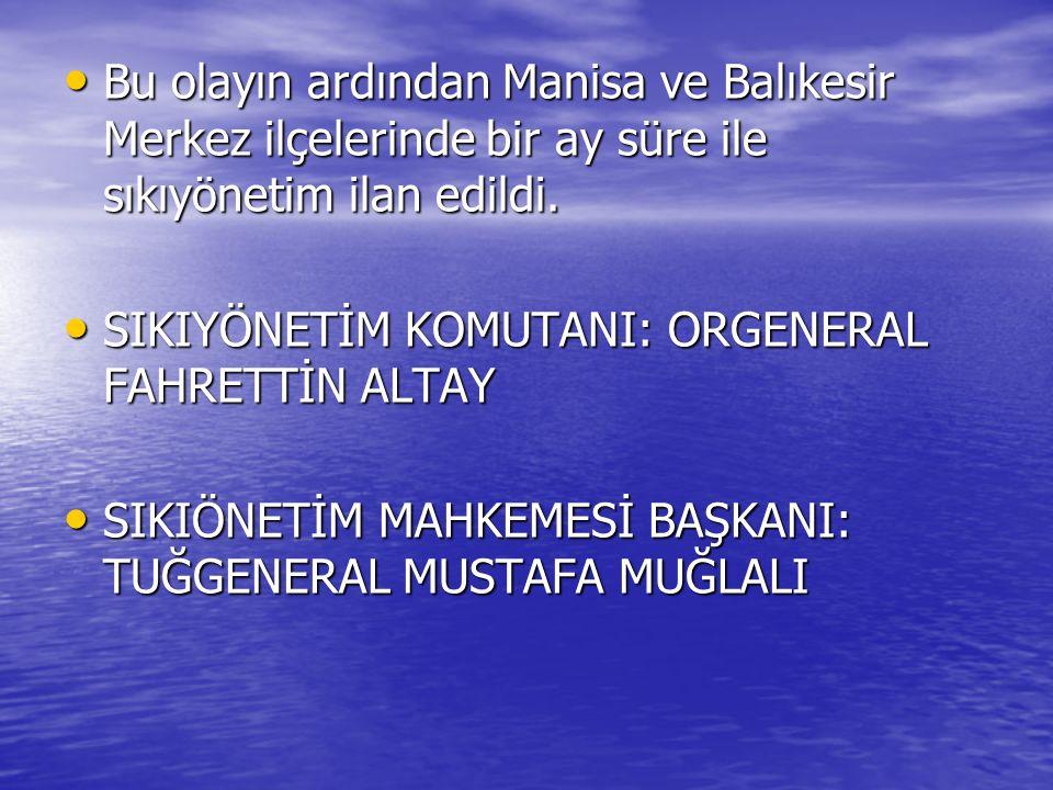 Bu olayın ardından Manisa ve Balıkesir Merkez ilçelerinde bir ay süre ile sıkıyönetim ilan edildi.