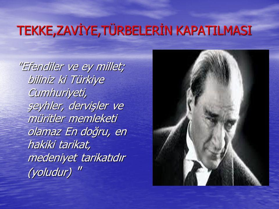 TEKKE,ZAVİYE,TÜRBELERİN KAPATILMASI