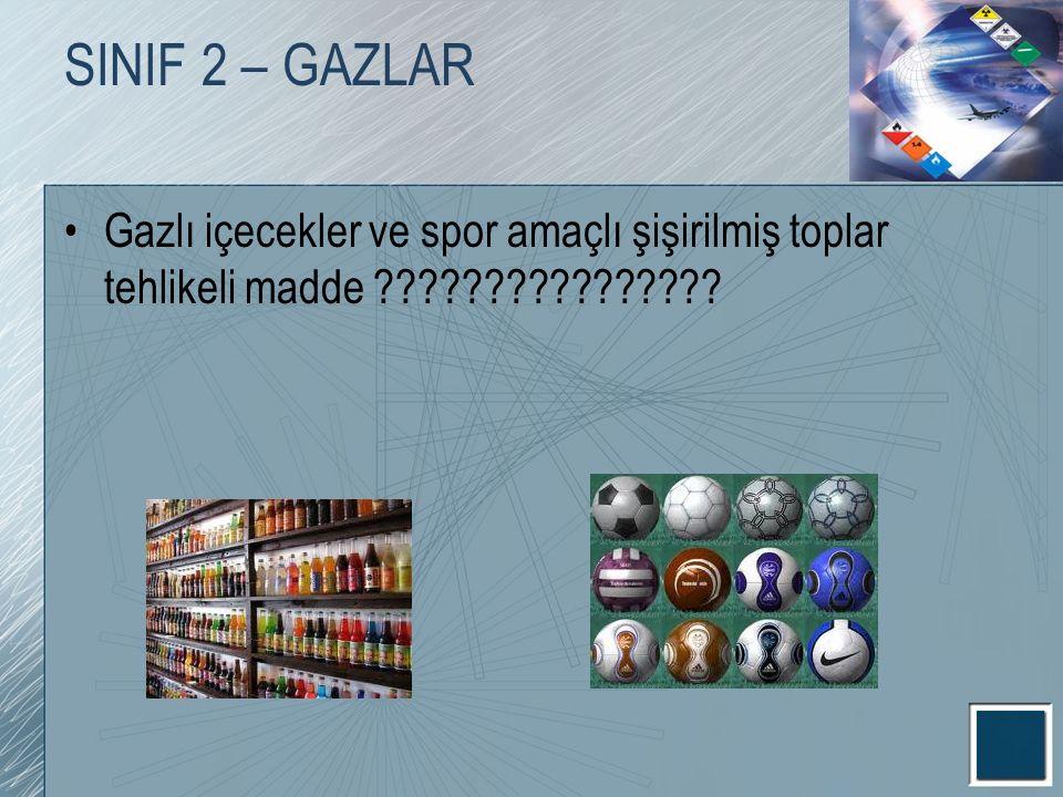 SINIF 2 – GAZLAR Gazlı içecekler ve spor amaçlı şişirilmiş toplar tehlikeli madde