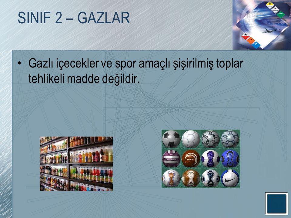 SINIF 2 – GAZLAR Gazlı içecekler ve spor amaçlı şişirilmiş toplar tehlikeli madde değildir.
