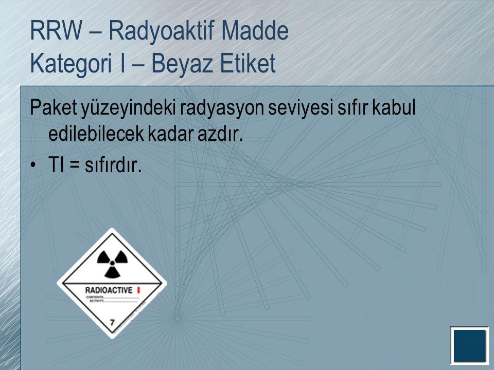 RRW – Radyoaktif Madde Kategori I – Beyaz Etiket