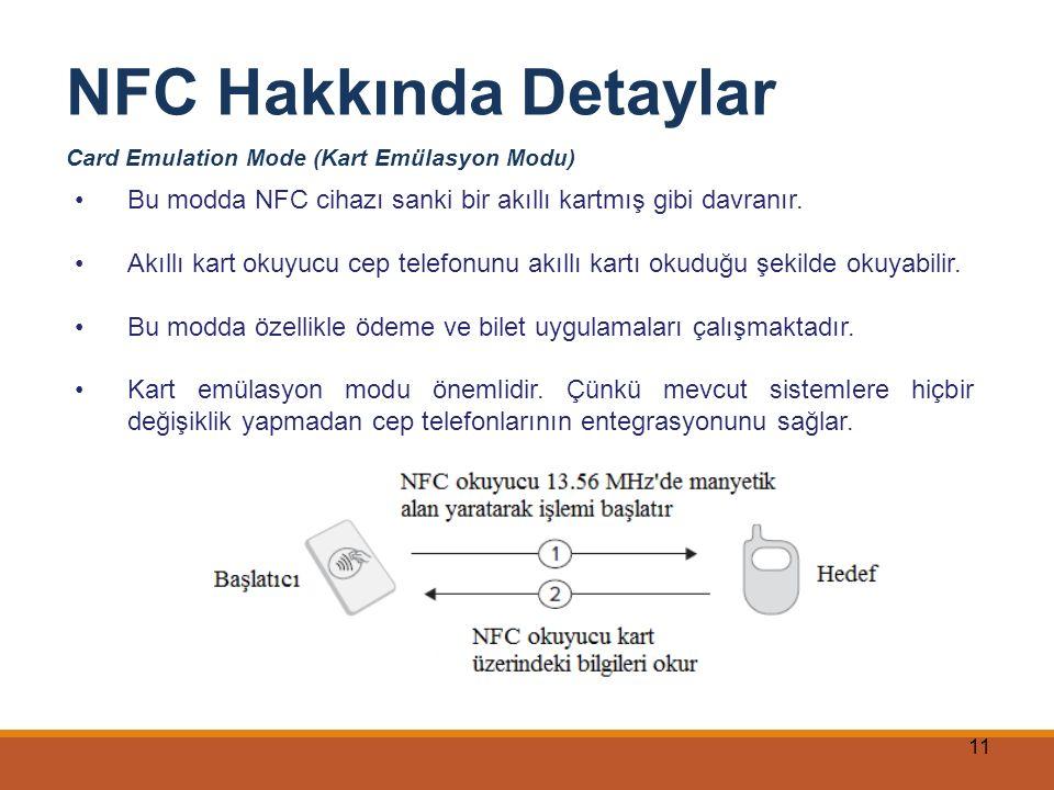 NFC Hakkında Detaylar Card Emulation Mode (Kart Emülasyon Modu) Bu modda NFC cihazı sanki bir akıllı kartmış gibi davranır.