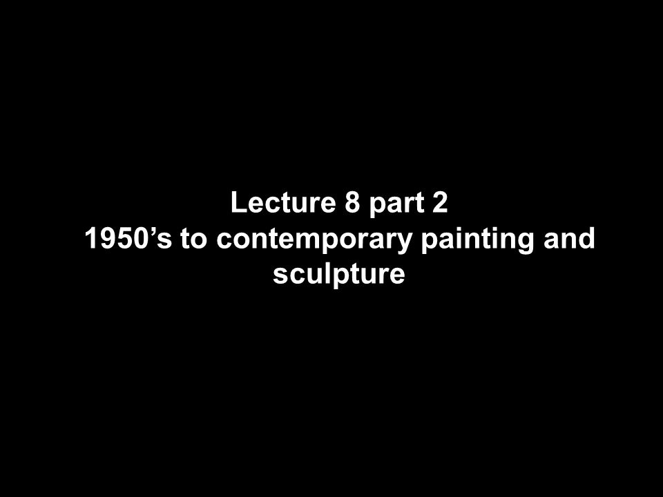 1950's to contemporary painting and sculpture
