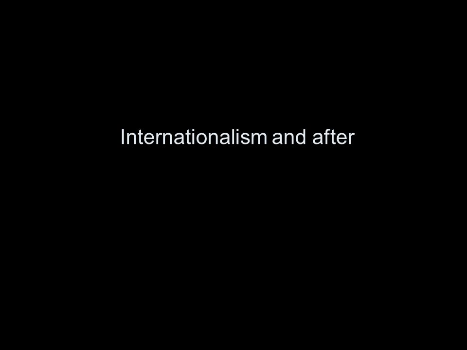 Internationalism and after