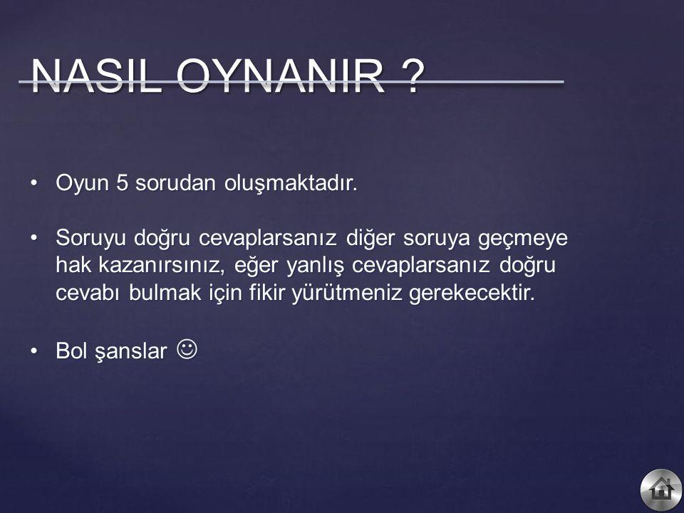 NASIL OYNANIR Oyun 5 sorudan oluşmaktadır.