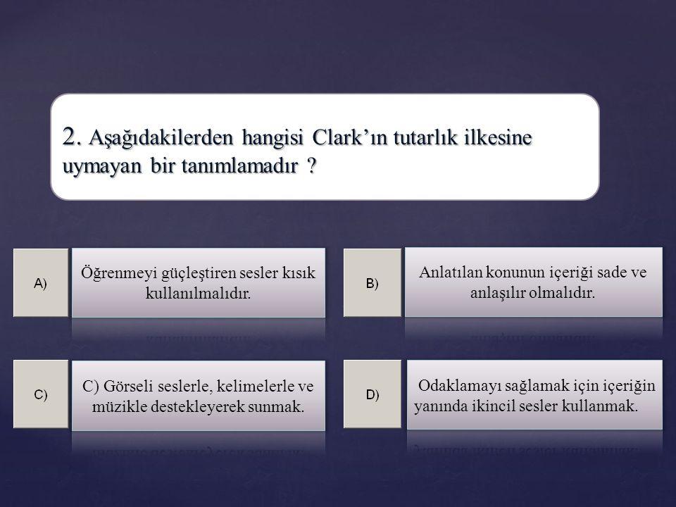 2. Aşağıdakilerden hangisi Clark'ın tutarlık ilkesine uymayan bir tanımlamadır