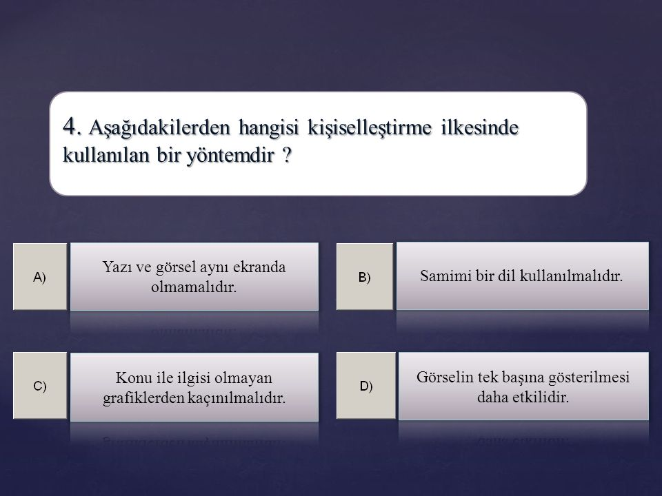 4. Aşağıdakilerden hangisi kişiselleştirme ilkesinde kullanılan bir yöntemdir