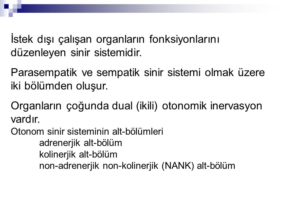 Organların çoğunda dual (ikili) otonomik inervasyon vardır.
